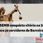 Mais uma vitória do SINDSEMB: Tribunal de Justiça da Bahia anula Decreto Municipal que reduzia remuneração de 39 servidores de carreira em Barreiras